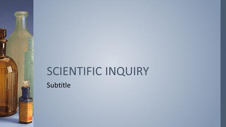 Subtitle SCIENTIFIC INQUIRY. ›IN YOUR OWN WORDS, DEFINE SCIENCE. WHAT DO YOU THINK SCIENCE IS? DO NOW SEPT. 9, 2015.