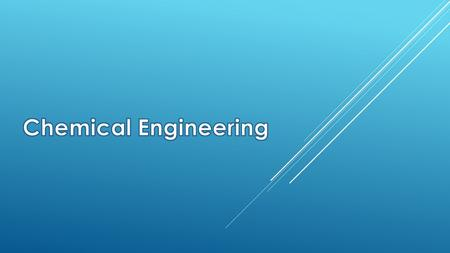 ENGINEERING AND WHAT THEY DO  Chemical Engineering is the branch of engineering concerned with the design and operation of industrial chemical plants.
