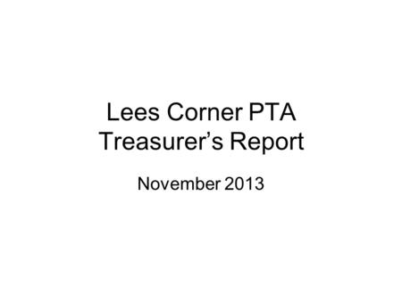 Lees Corner PTA Treasurer's Report November 2013.