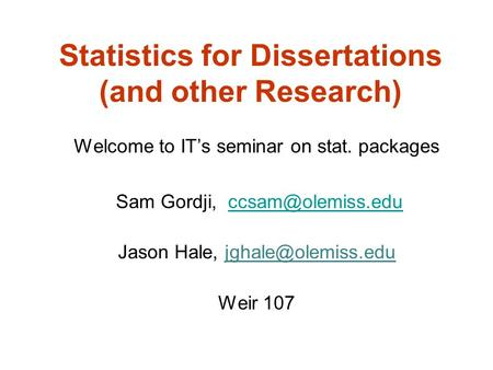Statistics for Dissertations (and other Research) Welcome to IT's seminar on stat. packages Sam Gordji, Jason Hale,