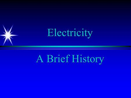 Electricity A Brief History. The Shocking History of Electricity Around 600 BC Greeks found that by rubbing a hard fossilized resin (Amber) against a.
