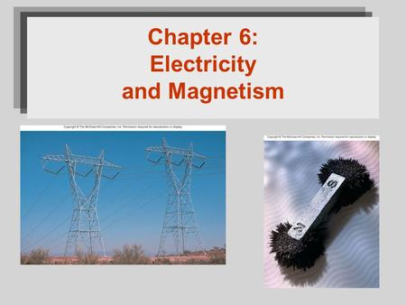 Chapter 6: Electricity and Magnetism. Electric Charges Fig 6.3.
