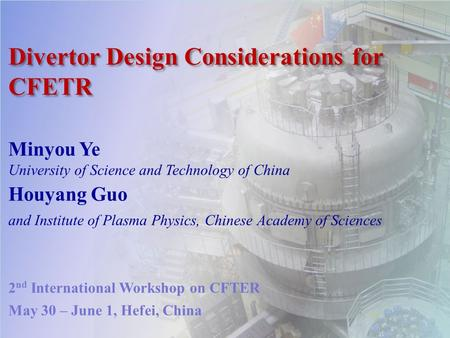 1 Divertor Design Considerations for CFETR Minyou Ye University of Science and Technology of China Houyang Guo and Institute of Plasma Physics, Chinese.