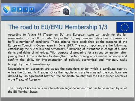 The road to EU/EMU Membership 1/3 According to Article 49 (Treaty on EU) any European state can apply for the full membership to the EU. In order to join.