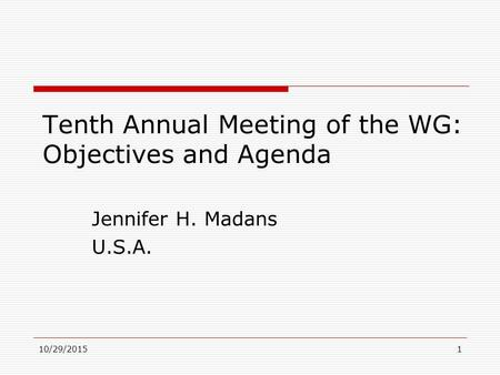 Tenth Annual Meeting of the WG: Objectives and Agenda Jennifer H. Madans U.S.A. 10/29/20151.