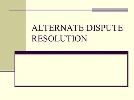 ALTERNATE DISPUTE RESOLUTION. Types of ADR available Negotiation Mediation / Conciliation Arbitration.