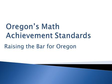 Raising the Bar for Oregon. Adopt New Math Cut Scores and Final Math Achievement Level Descriptors and Policy Definitions Adopt High School Math Achievement.
