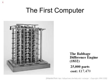 1 The First Computer [Adapted from  Copyright 1996 UCB]