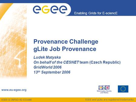 EGEE-II INFSO-RI-031688 Enabling Grids for E-sciencE www.eu-egee.org EGEE and gLite are registered trademarks Provenance Challenge gLite Job Provenance.