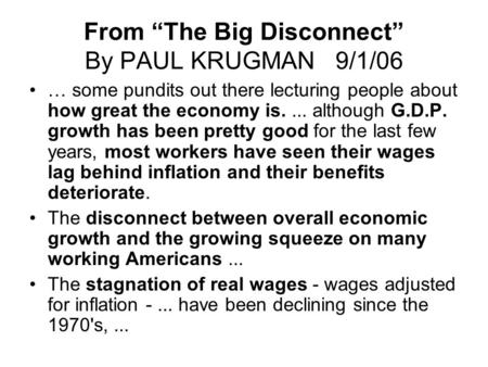 "From ""The Big Disconnect"" By PAUL KRUGMAN 9/1/06 … some pundits out there lecturing people about how great the economy is.... although G.D.P. growth has."