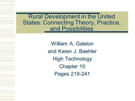 Rural Development in the United States: Connecting Theory, Practice, and Possibilities William A. Galston and Karen J. Baehler High Technology Chapter.