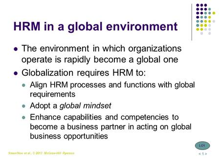Steen/Noe et al., © 2013 McGraw-Hill Ryerson HRM in a global environment The environment in which organizations operate is rapidly become a global one.