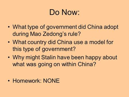 Do Now: What type of government did China adopt during Mao Zedong's rule? What country did China use a model for this type of government? Why might Stalin.