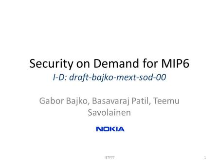 Security on Demand for MIP6 I-D: draft-bajko-mext-sod-00 Gabor Bajko, Basavaraj Patil, Teemu Savolainen 1IETF77.