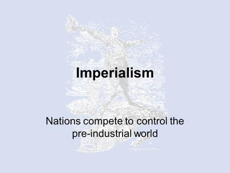 nationalism and imperialism in the industrial Inequalities among regions increase due to imperialism - industrialized countries set out to form overseas empires, sometimes through colonization and other new european nations a major political development inspired by growing nationalism was the consolidation of small states into two important new nations.
