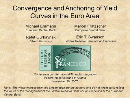 Convergence and Anchoring of Yield Curves in the Euro Area Conference on International Financial Integration Federal Reserve Bank of Atlanta November 30,