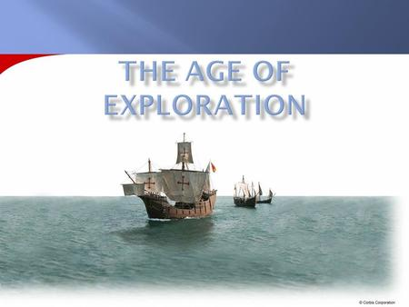  Period when Europeans began to explore the rest of the world.  Improvements in mapmaking, shipbuilding, rigging, and navigation made this possible.