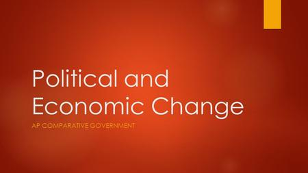 Political and Economic Change AP COMPARATIVE GOVERNMENT.