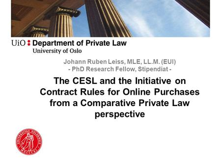 Johann Ruben Leiss, MLE, LL.M. (EUI) - PhD Research Fellow, Stipendiat - The CESL and the Initiative on Contract Rules for Online Purchases from a Comparative.
