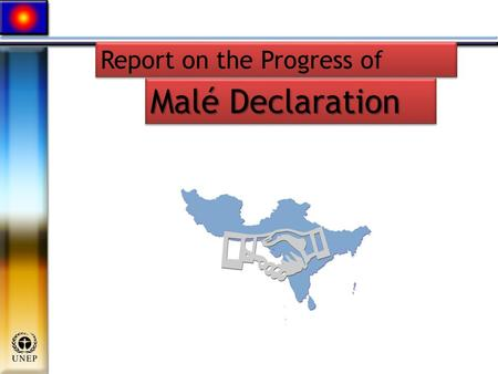 Malé Declaration Report on the Progress of. Malé Declaration: Phase IV Objectives Malé Declaration/IG11/2/1 1. Strengthen Regional Cooperation for addressing.