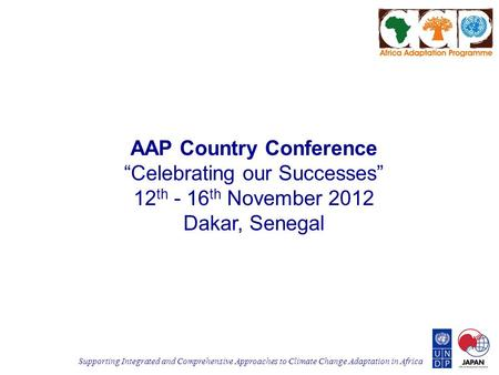 "Supporting Integrated and Comprehensive Approaches to Climate Change Adaptation in Africa AAP Country Conference ""Celebrating our Successes"" 12 th - 16."