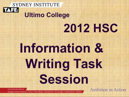 Ultimo College Ambition in Action Information & Writing Task Session 2012 HSC.