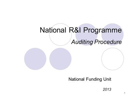 1 National R&I Programme Auditing Procedure National Funding Unit 2013.