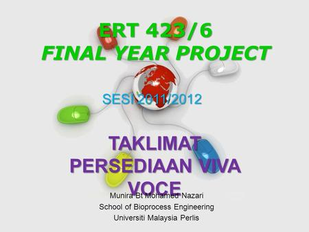 Free Powerpoint Templates Page 1 Free Powerpoint Templates ERT 423/6 FINAL YEAR PROJECT TAKLIMAT PERSEDIAAN VIVA VOCE SESI 2011/2012 Munira Bt Mohamed.