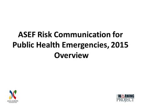 ASEF Risk Communication for Public Health Emergencies, 2015 Overview.