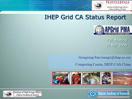 IHEP Grid CA Status Report Gongxing Sun F2F Meeting 20 Apr. 2009 Computing Centre, IHEP,CAS,China.