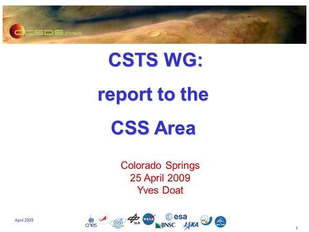 1 April 2009 CSTS WG: CSTS WG: report to the CSS Area Colorado Springs 25 April 2009 Yves Doat.