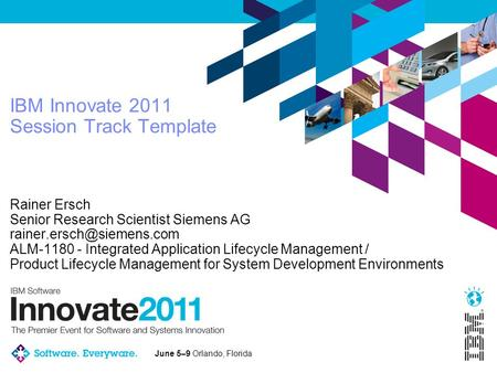 June 5–9 Orlando, Florida IBM Innovate 2011 Session Track Template Rainer Ersch Senior Research Scientist Siemens AG ALM-1180.