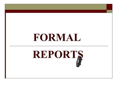 FORMAL REPORTS. 2 8 PARTS of FORMAL REPORTS 3 V. 8 PARTS 1. Cover/Title Page 2. Letter or Memo of Transmittal 3. Table of Contents 4. List of Illustrations.