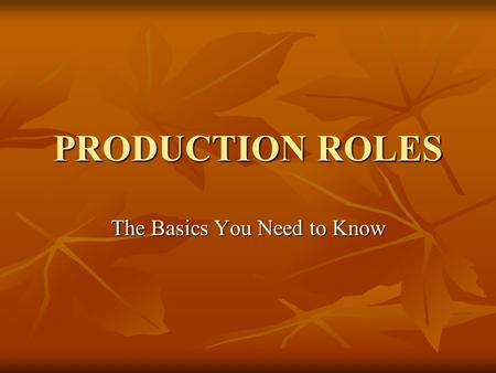 PRODUCTION ROLES The Basics You Need to Know. PRODUCER  person who arranges for and organizes team, responsible for final product delivery – whatever.