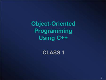 1 Object-Oriented Programming Using C++ CLASS 1. 2 Review of Syllabus Catalog Description –An introduction to object oriented programming techniques using.