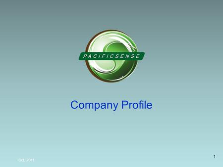 1 Company Profile Oct, 2011. Agenda Company Introduction Pacific Sense - Fire Safety Introduction Our Customers Environmental and Safety.