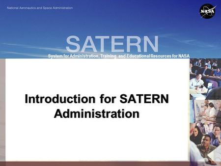 1 System for Administration, Training, and Educational Resources for NASA Introduction for SATERN Administration.