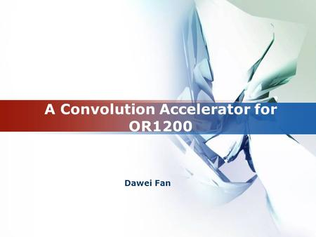 LOGO A Convolution Accelerator for OR1200 Dawei Fan.