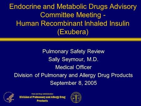 Food and Drug Administration Division of Pulmonary and Allergy Drug Products Endocrine and Metabolic Drugs Advisory Committee Meeting - Human Recombinant.