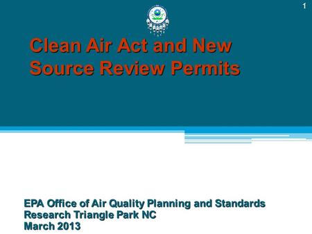 Clean Air Act and New Source Review Permits EPA Office of Air Quality Planning and Standards Research Triangle Park NC March 2013 1.