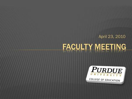 April 23, 2010. MEETING OF THE FACULTY OF THE COLLEGE OF EDUCATION AGENDA Stewart Center Room 306, 9:00 – 10:30 a.m., April 23, 2010 1. Welcome – Maryann.
