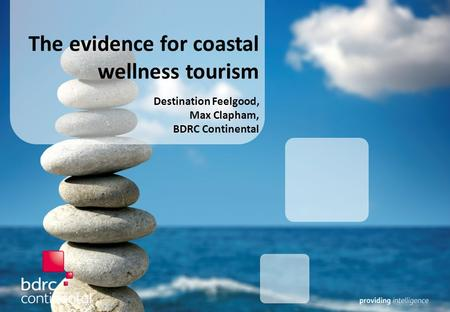 The evidence for coastal wellness tourism Destination Feelgood, Max Clapham, BDRC Continental.