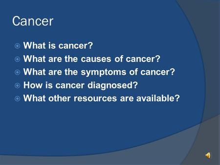 Cancer  What is cancer?  What are the causes of cancer?  What are the symptoms of cancer?  How is cancer diagnosed?  What other resources are available?