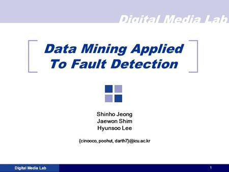 Digital Media Lab 1 Data Mining Applied To Fault Detection Shinho Jeong Jaewon Shim Hyunsoo Lee {cinooco, poohut,