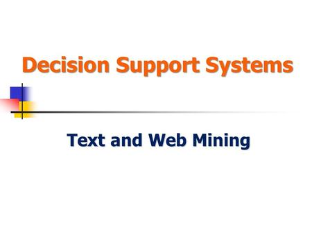Decision Support Systems Text and Web Mining. Modified from Decision Support Systems and Business Intelligence Systems 9E. 1-2 Learning Objectives Describe.