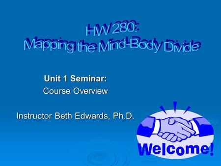 Unit 1 Seminar: Course Overview Instructor Beth Edwards, Ph.D.