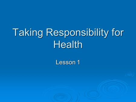 Taking Responsibility for Health Lesson 1. What is health?  Physical  Mental-emotional  Family-Social  Health is a balance…
