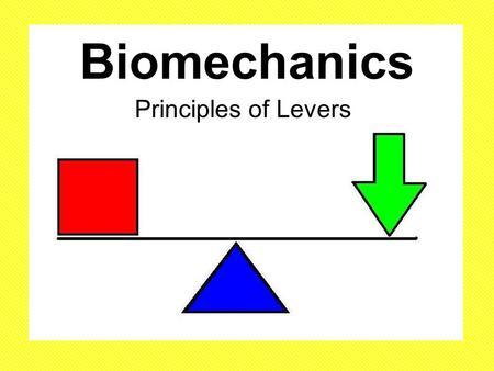 Biomechanics Principles of Levers. Aim: To understand how the three types of levers work and appreciate the advantages/disadvantages of each one.