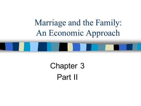 Marriage and the Family: An Economic Approach Chapter 3 Part II.