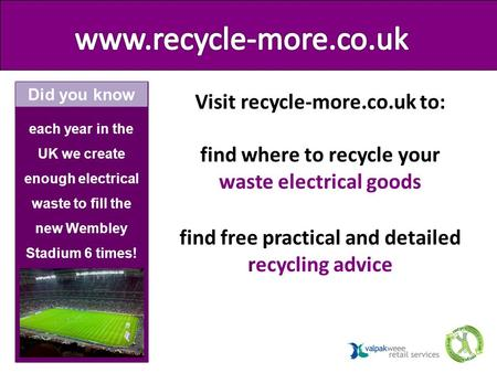 Visit recycle-more.co.uk to: find where to recycle your waste electrical goods find free practical and detailed recycling advice each year in the UK we.